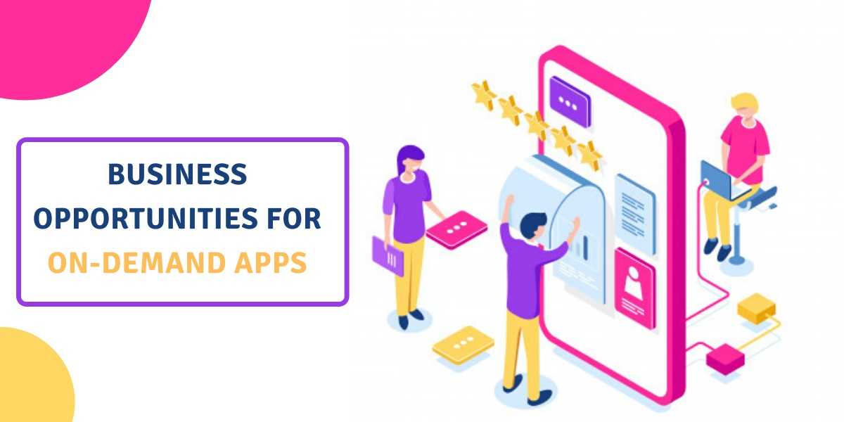 Business opportunities for on-demand service app development