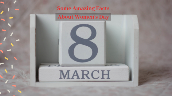 Some Amazing Facts about Women's Day