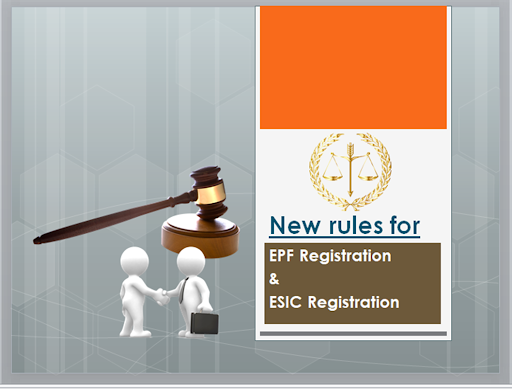 Government brings New rules with regard to EPF Registration and ESIC registration