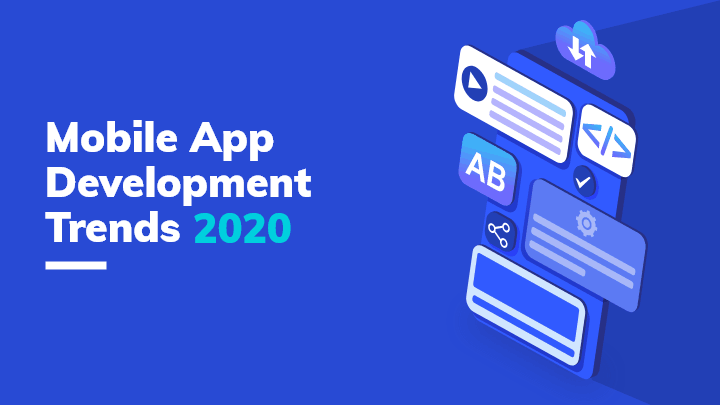 Dominant Trends for MOBILE APP DEVELOPMENT in 2020