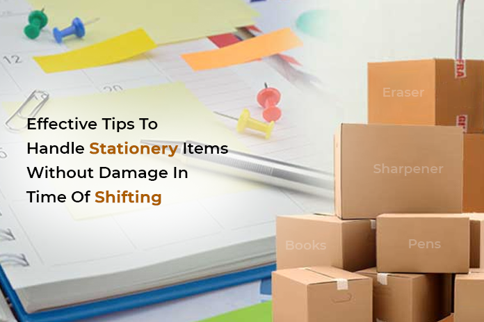 Effective Tips To Handle Stationery Items Without Damage In Time Of Shifting