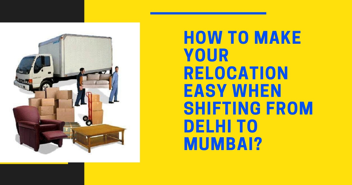 How to Make your Relocation Easy When Shifting from Delhi to Mumbai?