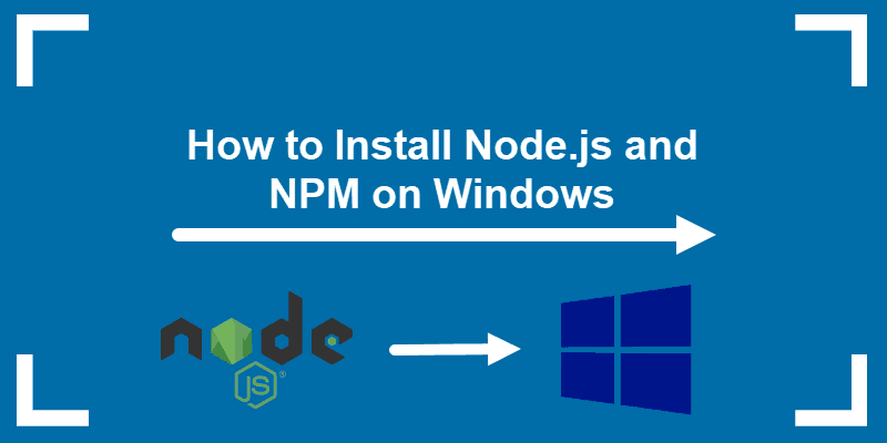 How to Install Node.js and NPM on Windows 10