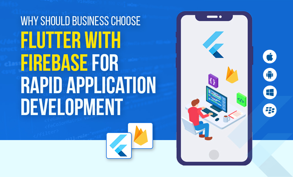 Why should business choose Flutter with Firebase for Rapid Application Development