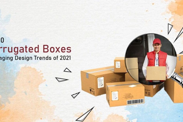 TOP 10 CORRUGATED BOX AND PACKAGING DESIGN TRENDS OF 2021