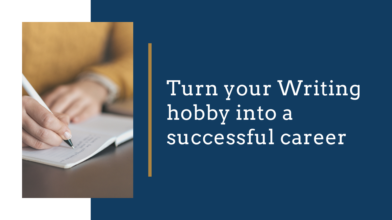 Turn your Writing hobby into a successful career