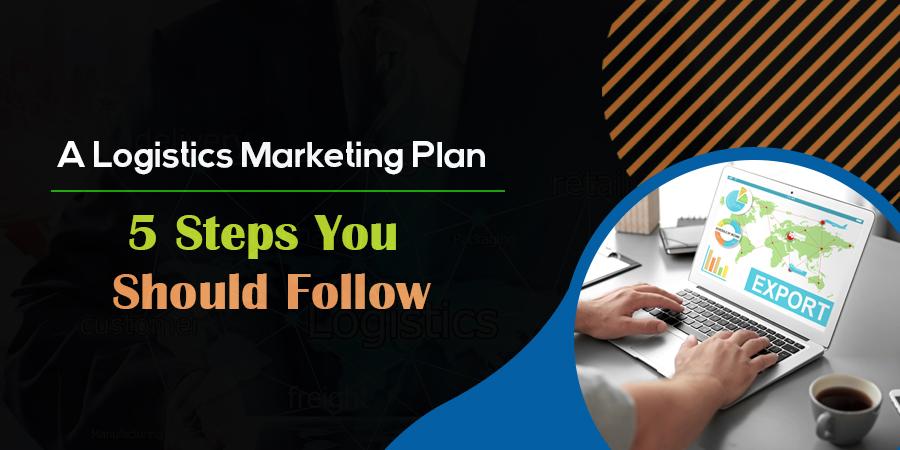 A Logistics Marketing Plan 5 Steps You Should Follow