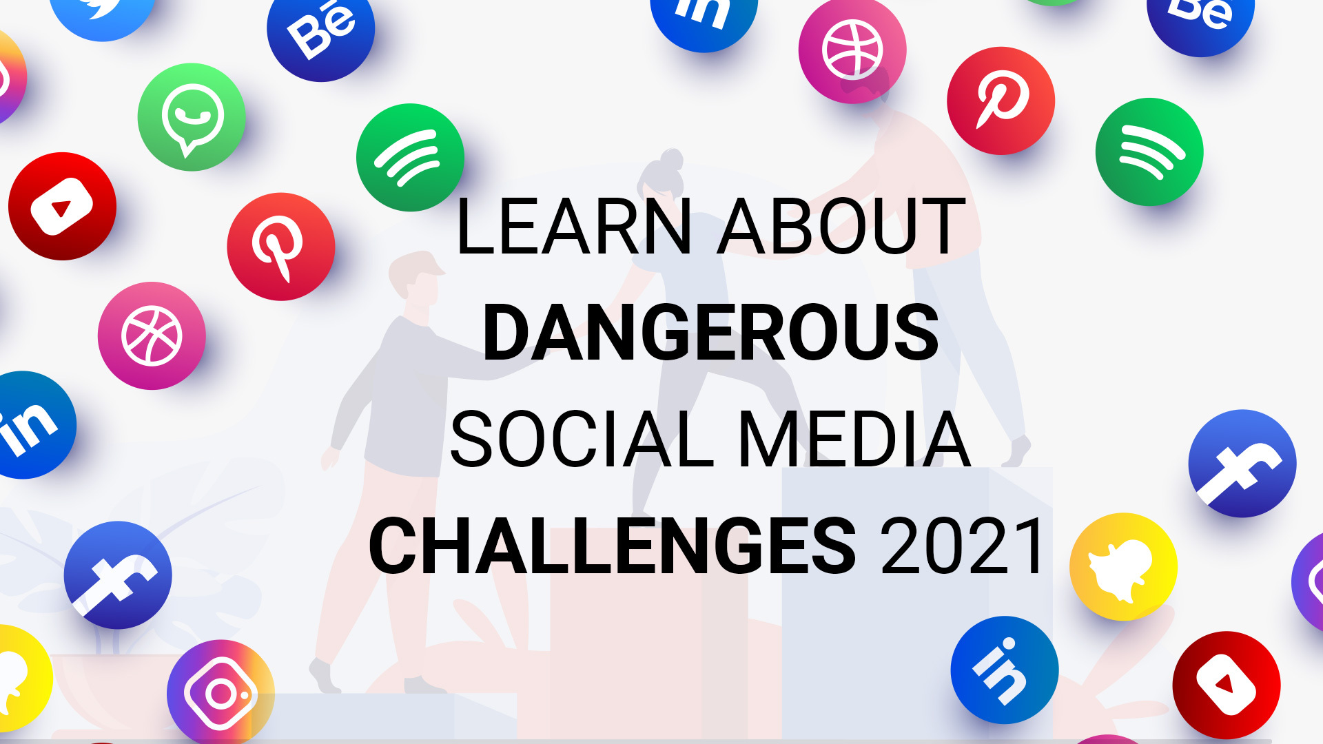 Learn About Dangerous Social Media Challenges 2021 & How to Get Ready for It?