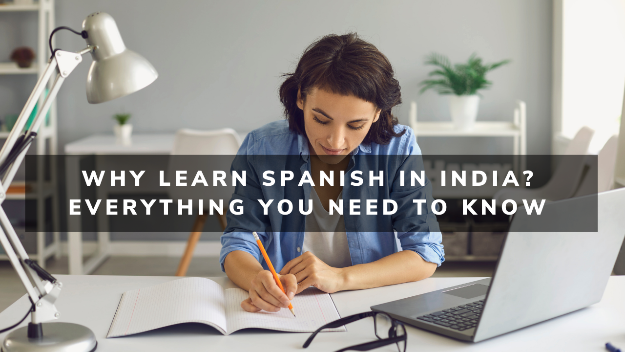 Why Learn Spanish In India? Everything You Need To Know
