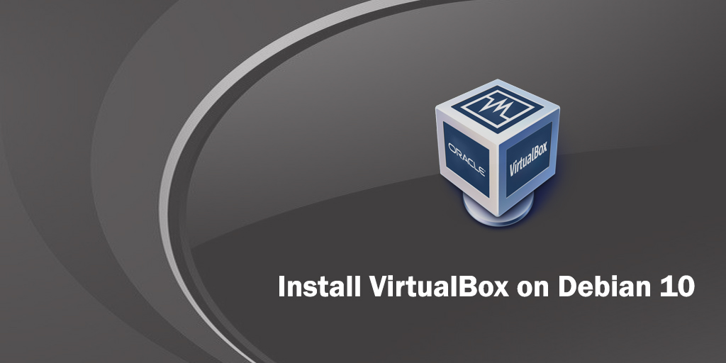 How to Install VirtualBox on Debian Linux 10 Linux