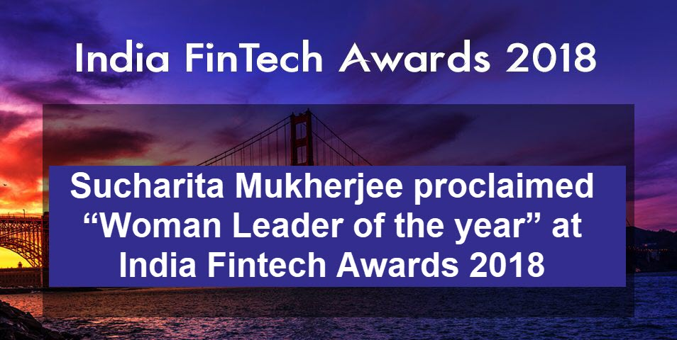 """Sucharita Mukherjee proclaimed """"Woman Leader of the year"""" at India Fintech Awards 2018"""