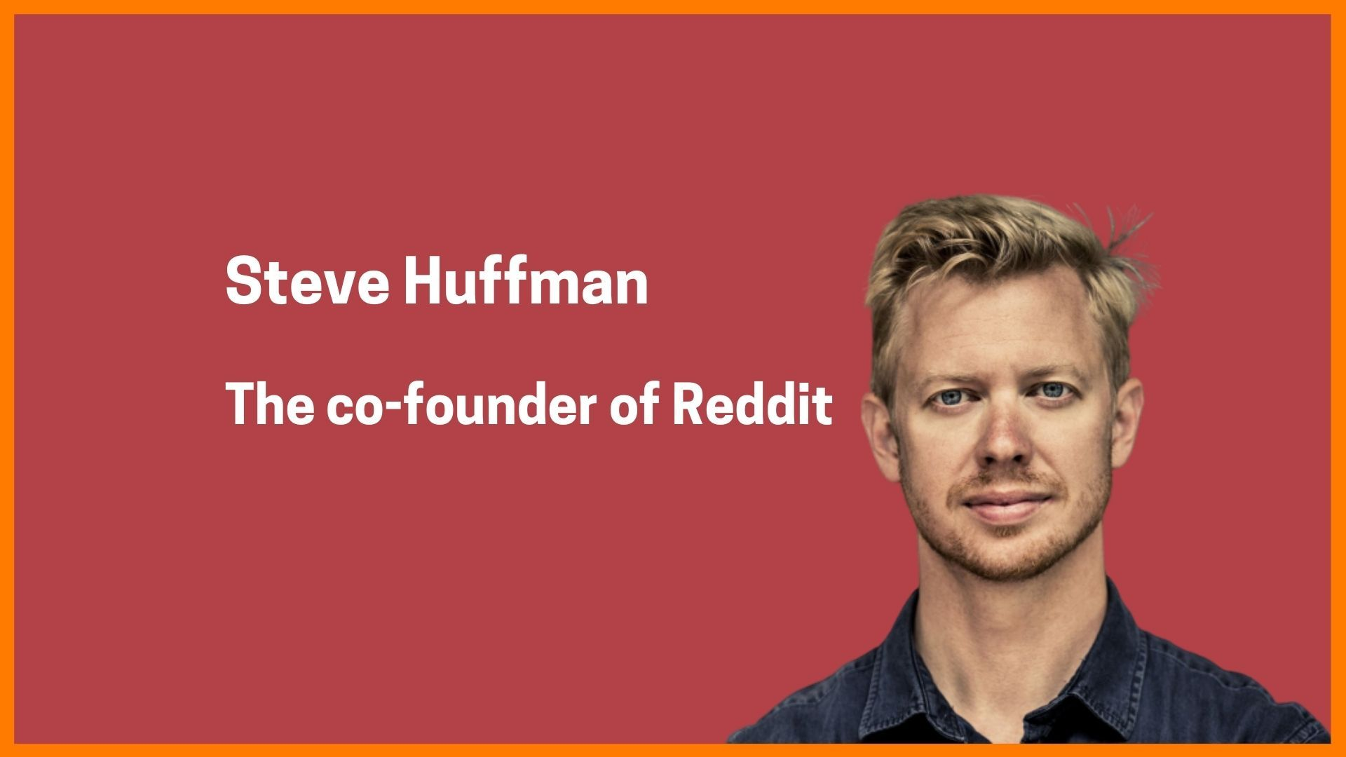 Steve Huffman- Co-founder of Reddit