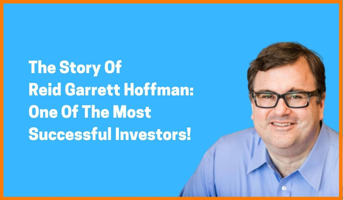 The Story Of Reid Garrett Hoffman: One Of The Most Successful Investors!