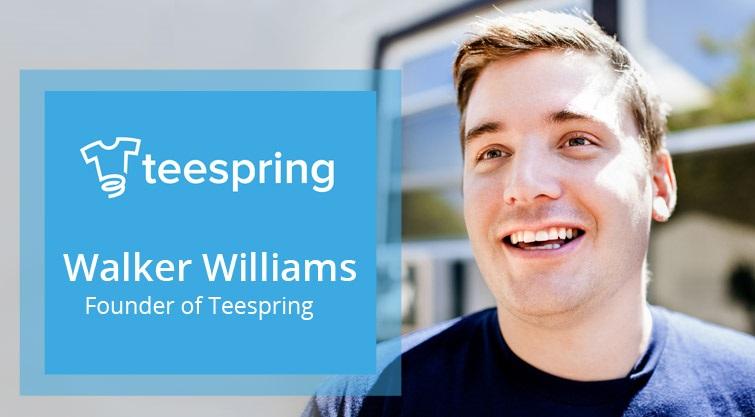 Walker Williams Founder of Teespring.com